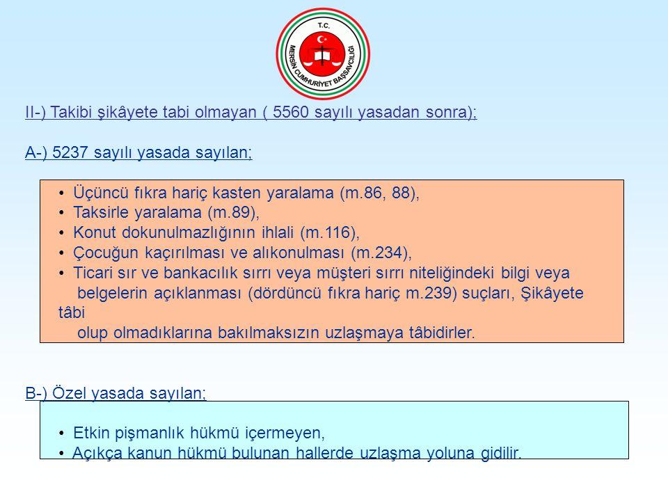 II-) Takibi şikâyete tabi olmayan ( 5560 sayılı yasadan sonra); A-) 5237 sayılı yasada sayılan; Üçüncü fıkra hariç kasten yaralama (m.86, 88), Taksirl