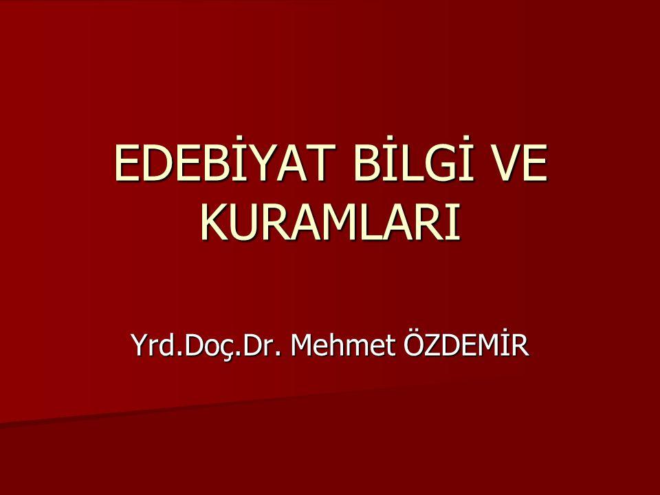 EDEBİYAT BİLGİ VE KURAMLARI Yrd.Doç.Dr. Mehmet ÖZDEMİR