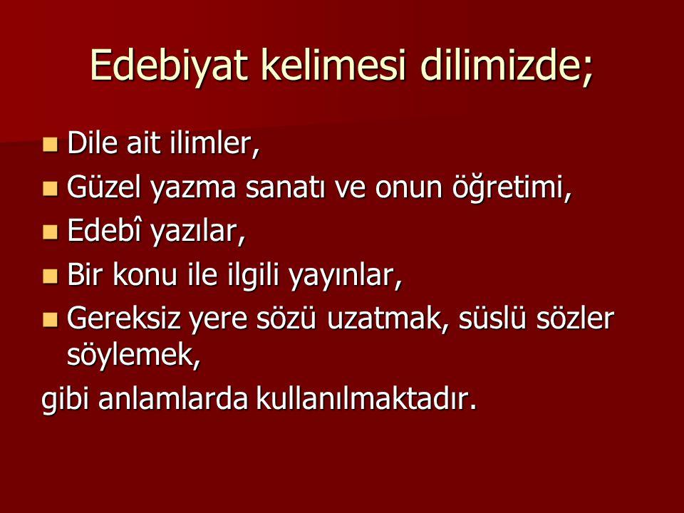Edebiyat kelimesi Türkçe Sözlük'te: edebiyat Ar.edebiyyat is.