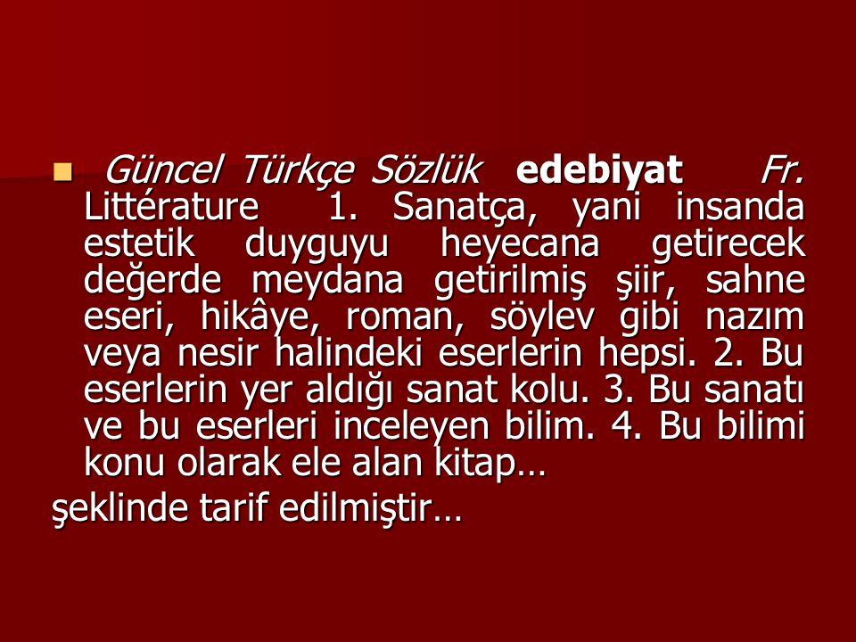 Güncel Türkçe Sözlük edebiyat Fr. Littérature 1. Sanatça, yani insanda estetik duyguyu heyecana getirecek değerde meydana getirilmiş şiir, sahne eseri