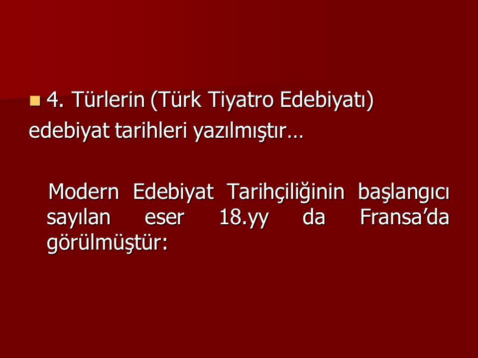 4. Türlerin (Türk Tiyatro Edebiyatı) 4. Türlerin (Türk Tiyatro Edebiyatı) edebiyat tarihleri yazılmıştır… Modern Edebiyat Tarihçiliğinin başlangıcı sa