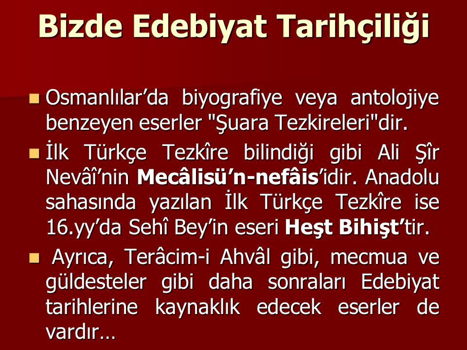 Bunların dışında… Edebiyat tarihi diyebileceğimiz eserler Tanzimattan sonra görülür… Edebiyat tarihi diyebileceğimiz eserler Tanzimattan sonra görülür… Ziya Paşa'nın manzum Mukaddime-i Harâbat (1874) ının bir bölümü Osmanlı şairlerini Kudema, evâsıt ve evâhir gibi tasniflerle anlatır.