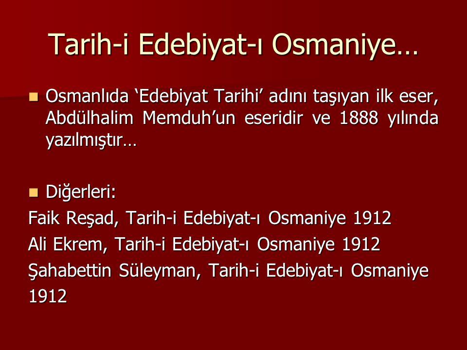 Tarih-i Edebiyat-ı Osmaniye… Osmanlıda 'Edebiyat Tarihi' adını taşıyan ilk eser, Abdülhalim Memduh'un eseridir ve 1888 yılında yazılmıştır… Osmanlıda