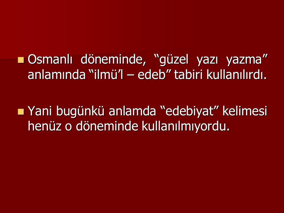 """Osmanlı döneminde, """"güzel yazı yazma"""" anlamında """"ilmü'l – edeb"""" tabiri kullanılırdı. Osmanlı döneminde, """"güzel yazı yazma"""" anlamında """"ilmü'l – edeb"""" t"""