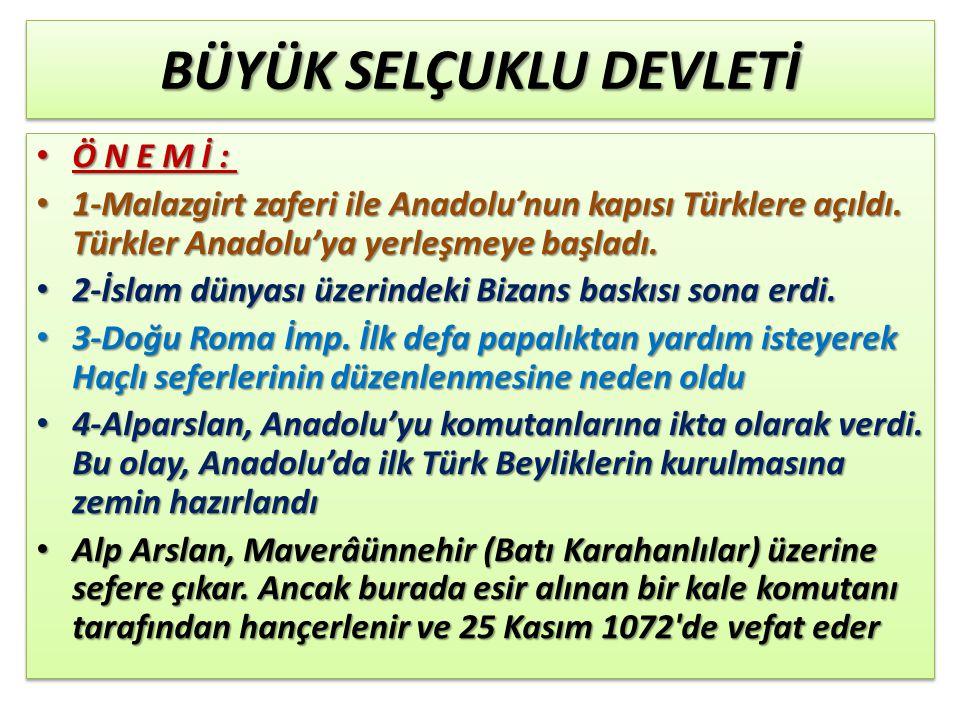 BÜYÜK SELÇUKLU DEVLETİ ÖNEMİ: ÖNEMİ: 1-Malazgirt zaferi ile Anadolu'nun kapısı Türklere açıldı.