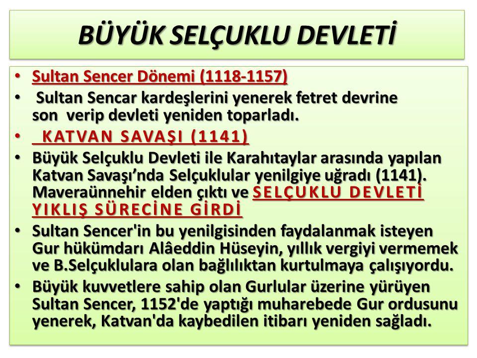 BÜYÜK SELÇUKLU DEVLETİ Sultan Sencer Dönemi (1118-1157) Sultan Sencer Dönemi (1118-1157) Sultan Sencar kardeşlerini yenerek fetret devrine son verip devleti yeniden toparladı.