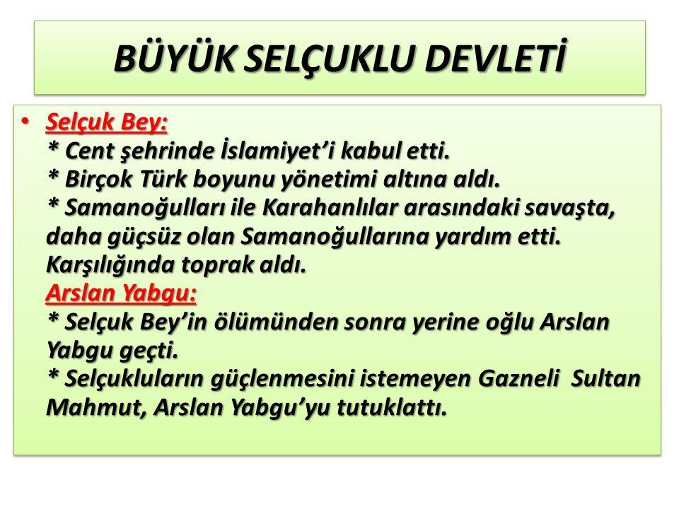 BÜYÜK SELÇUKLU DEVLETİ Selçuk Bey: * Cent şehrinde İslamiyet'i kabul etti.
