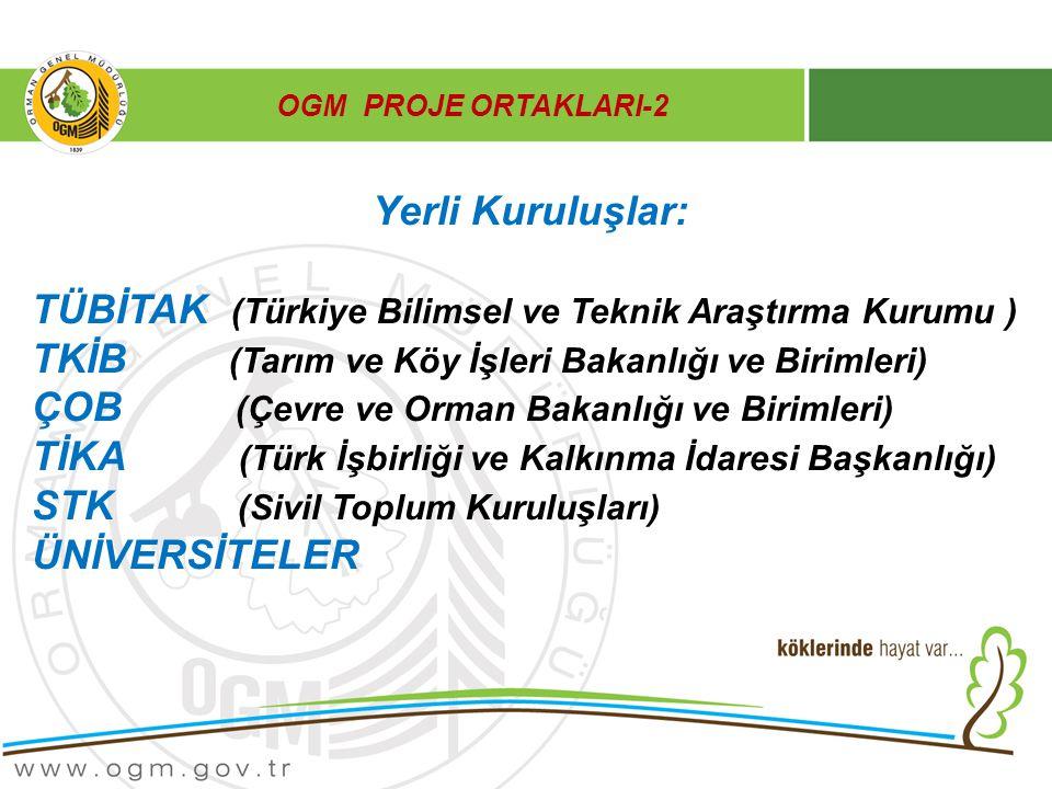 OGM PROJE ORTAKLARI-2 Yerli Kuruluşlar: TÜBİTAK (Türkiye Bilimsel ve Teknik Araştırma Kurumu ) TKİB (Tarım ve Köy İşleri Bakanlığı ve Birimleri) ÇOB (