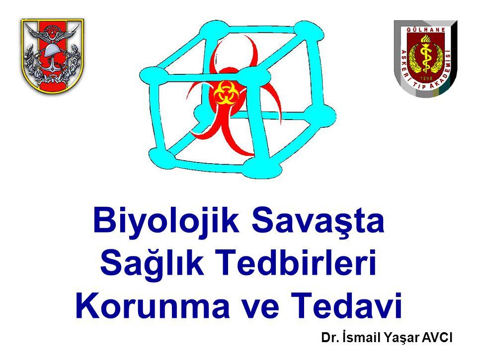 Biyolojik Savaşta Sağlık Tedbirleri Korunma ve Tedavi Dr. İsmail Yaşar AVCI