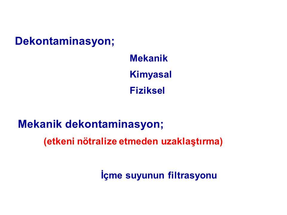 Dekontaminasyon; Mekanik Kimyasal Fiziksel Mekanik dekontaminasyon; (etkeni nötralize etmeden uzaklaştırma) İçme suyunun filtrasyonu