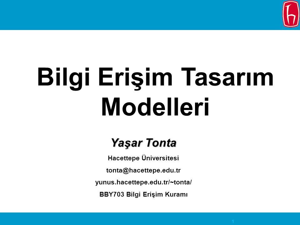 1 Bilgi Erişim Tasarım Modelleri Yaşar Tonta Hacettepe Üniversitesi tonta@hacettepe.edu.tr yunus.hacettepe.edu.tr/~tonta/ BBY703 Bilgi Erişim Kuramı