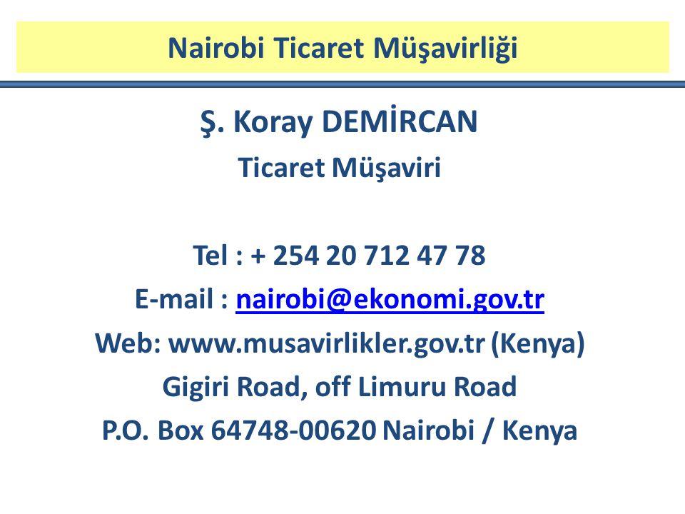 Nairobi Ticaret Müşavirliği Ş. Koray DEMİRCAN Ticaret Müşaviri Tel : + 254 20 712 47 78 E-mail : nairobi@ekonomi.gov.trnairobi@ekonomi.gov.tr Web: www
