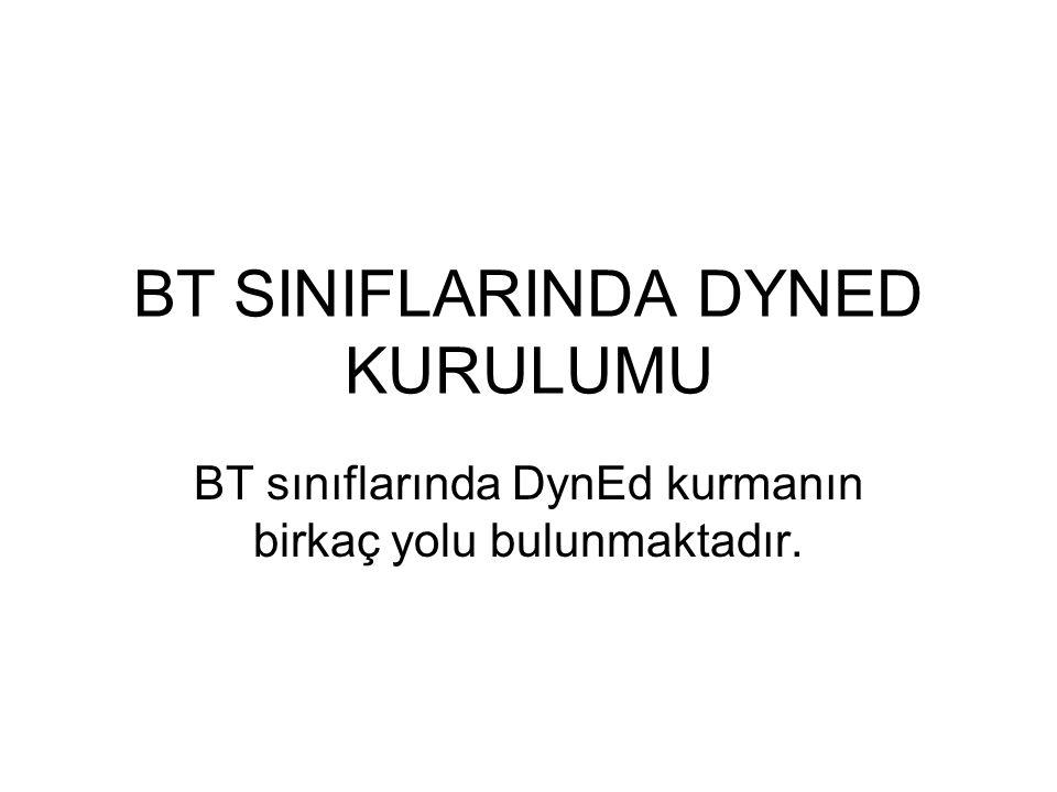 BT SINIFLARINDA DYNED KURULUMU BT sınıflarında DynEd kurmanın birkaç yolu bulunmaktadır.