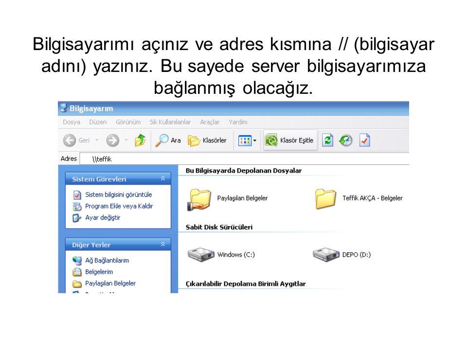 Bilgisayarımı açınız ve adres kısmına // (bilgisayar adını) yazınız. Bu sayede server bilgisayarımıza bağlanmış olacağız.