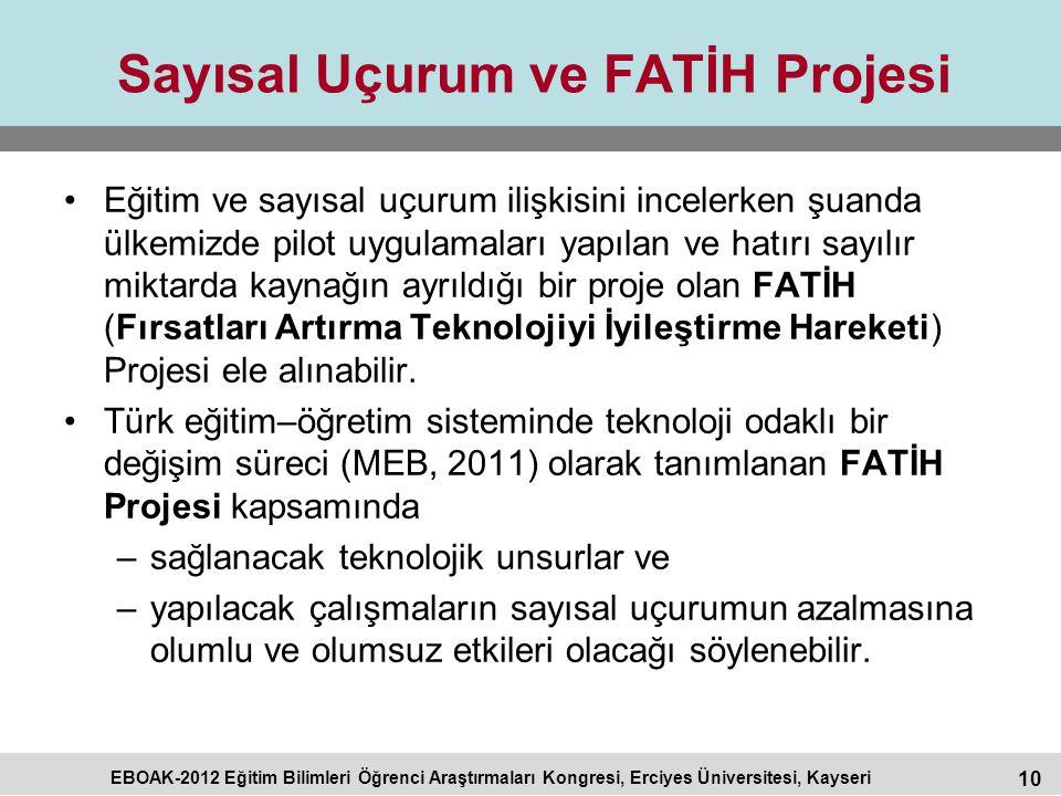 10 EBOAK-2012 Eğitim Bilimleri Öğrenci Araştırmaları Kongresi, Erciyes Üniversitesi, Kayseri Sayısal Uçurum ve FATİH Projesi Eğitim ve sayısal uçurum