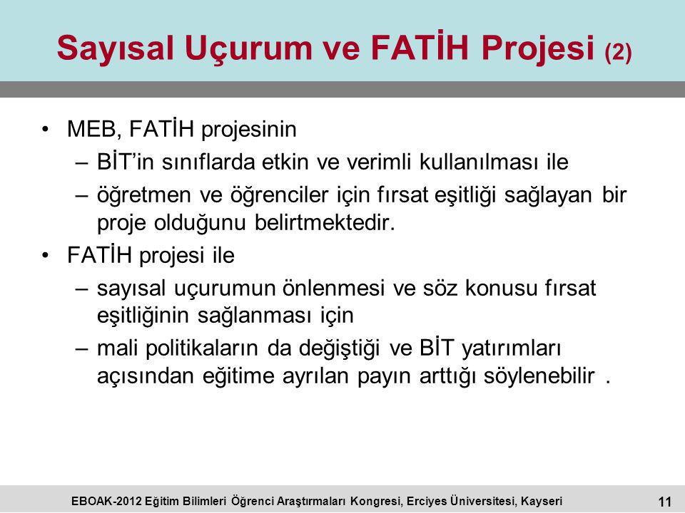 11 EBOAK-2012 Eğitim Bilimleri Öğrenci Araştırmaları Kongresi, Erciyes Üniversitesi, Kayseri Sayısal Uçurum ve FATİH Projesi (2) MEB, FATİH projesinin