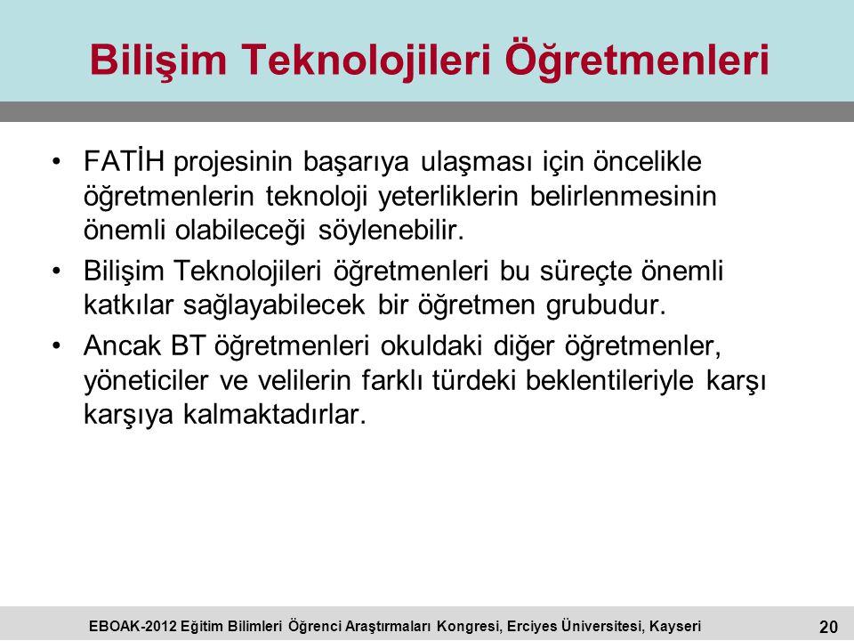 20 EBOAK-2012 Eğitim Bilimleri Öğrenci Araştırmaları Kongresi, Erciyes Üniversitesi, Kayseri Bilişim Teknolojileri Öğretmenleri FATİH projesinin başar