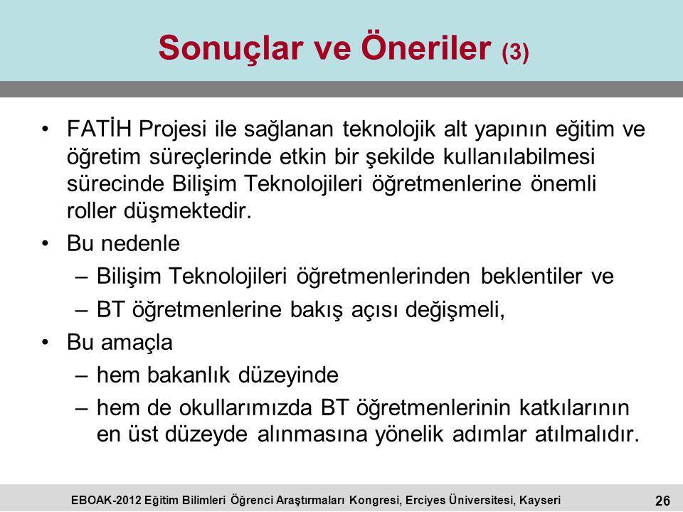 26 EBOAK-2012 Eğitim Bilimleri Öğrenci Araştırmaları Kongresi, Erciyes Üniversitesi, Kayseri Sonuçlar ve Öneriler (3) FATİH Projesi ile sağlanan tekno