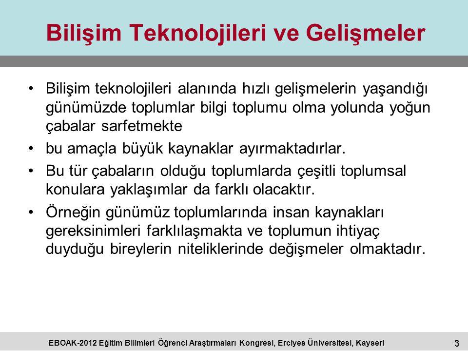 3 EBOAK-2012 Eğitim Bilimleri Öğrenci Araştırmaları Kongresi, Erciyes Üniversitesi, Kayseri Bilişim Teknolojileri ve Gelişmeler Bilişim teknolojileri