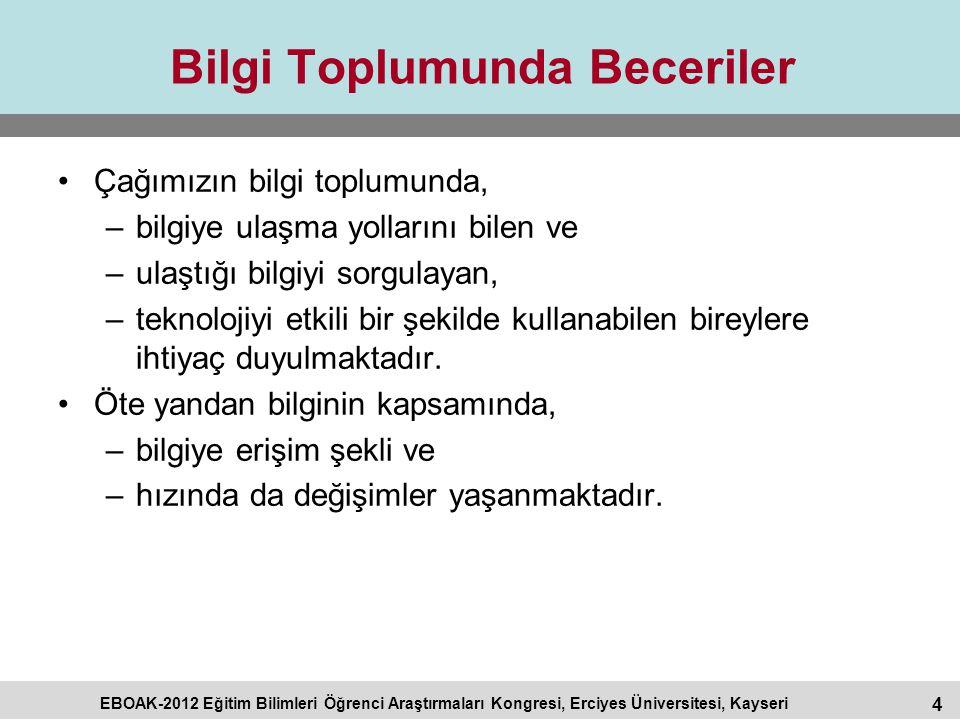4 EBOAK-2012 Eğitim Bilimleri Öğrenci Araştırmaları Kongresi, Erciyes Üniversitesi, Kayseri Bilgi Toplumunda Beceriler Çağımızın bilgi toplumunda, –bi