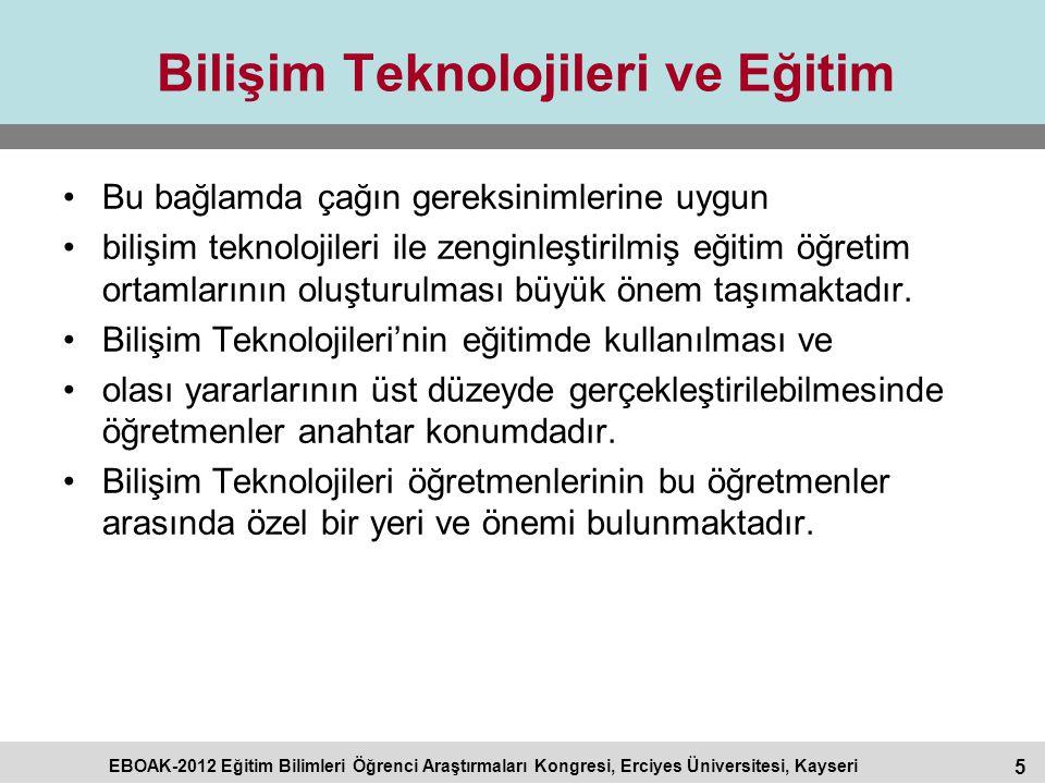 5 EBOAK-2012 Eğitim Bilimleri Öğrenci Araştırmaları Kongresi, Erciyes Üniversitesi, Kayseri Bilişim Teknolojileri ve Eğitim Bu bağlamda çağın gereksin