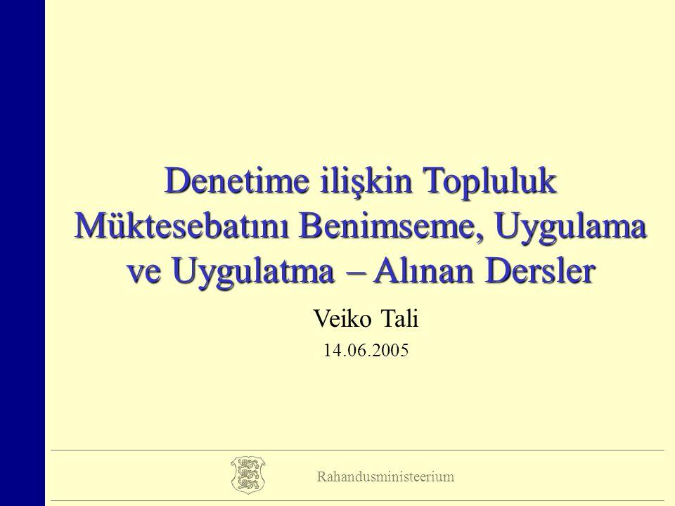 Rahandusministeerium Denetime ilişkin Topluluk Müktesebatını Benimseme, Uygulama ve Uygulatma – Alınan Dersler Veiko Tali 14.06.2005