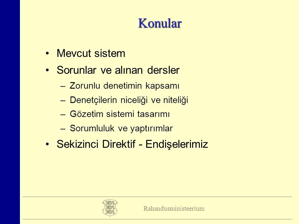Rahandusministeerium Konular Mevcut sistem Sorunlar ve alınan dersler –Zorunlu denetimin kapsamı –Denetçilerin niceliği ve niteliği –Gözetim sistemi t