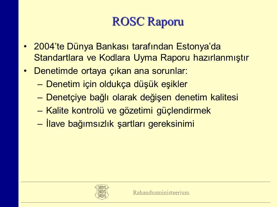 Rahandusministeerium ROSC Raporu 2004'te Dünya Bankası tarafından Estonya'da Standartlara ve Kodlara Uyma Raporu hazırlanmıştır Denetimde ortaya çıkan ana sorunlar: –Denetim için oldukça düşük eşikler –Denetçiye bağlı olarak değişen denetim kalitesi –Kalite kontrolü ve gözetimi güçlendirmek –İlave bağımsızlık şartları gereksinimi