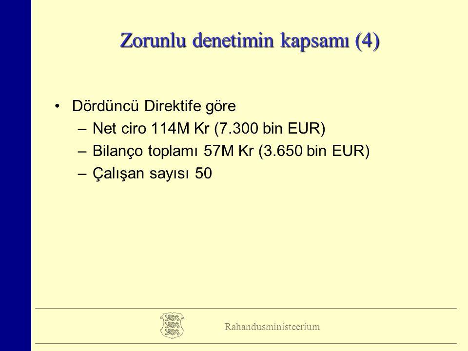 Rahandusministeerium Zorunlu denetimin kapsamı (4) Dördüncü Direktife göre –Net ciro 114M Kr (7.300 bin EUR) –Bilanço toplamı 57M Kr (3.650 bin EUR) –Çalışan sayısı 50