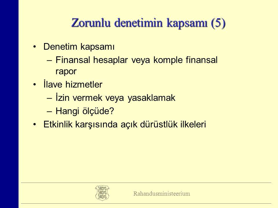 Rahandusministeerium Zorunlu denetimin kapsamı (5) Denetim kapsamı –Finansal hesaplar veya komple finansal rapor İlave hizmetler –İzin vermek veya yasaklamak –Hangi ölçüde.