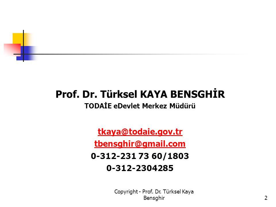 Prof. Dr. Türksel KAYA BENSGHİR TODAİE eDevlet Merkez Müdürü tkaya@todaie.gov.tr tbensghir@gmail.com 0-312-231 73 60/1803 0-312-2304285 2 Copyright -