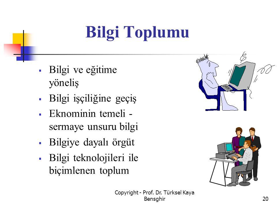 Bilgi Toplumu  Bilgi ve eğitime yöneliş  Bilgi işçiliğine geçiş  Eknominin temeli - sermaye unsuru bilgi  Bilgiye dayalı örgüt  Bilgi teknolojile