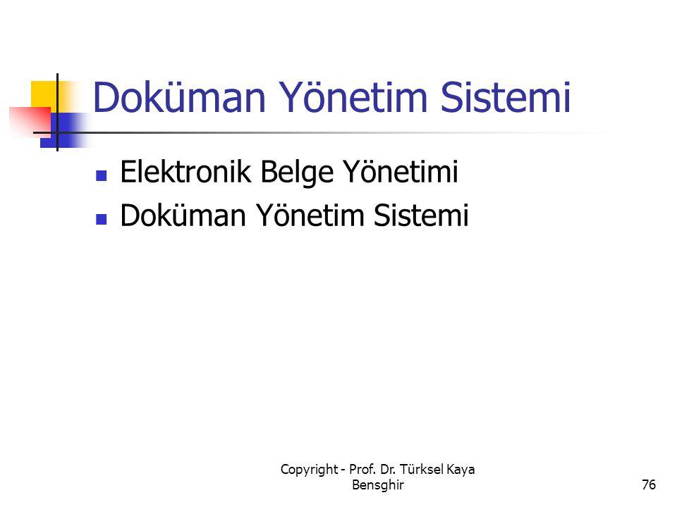 Doküman Yönetim Sistemi Elektronik Belge Yönetimi Doküman Yönetim Sistemi Copyright - Prof. Dr. Türksel Kaya Bensghir76