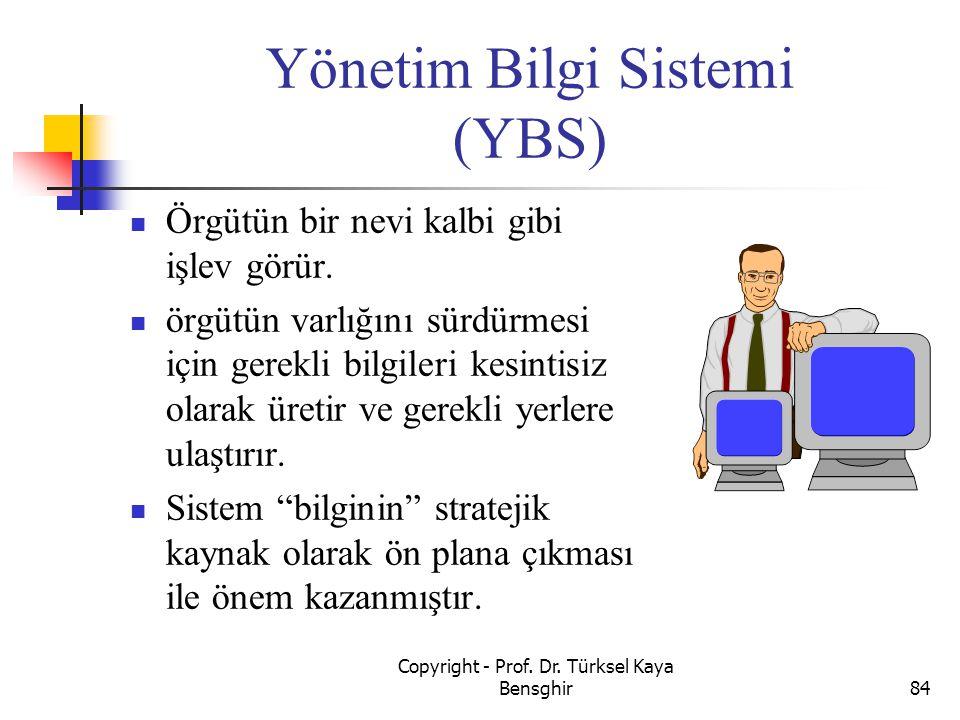 Yönetim Bilgi Sistemi (YBS) Örgütün bir nevi kalbi gibi işlev görür. örgütün varlığını sürdürmesi için gerekli bilgileri kesintisiz olarak üretir ve g
