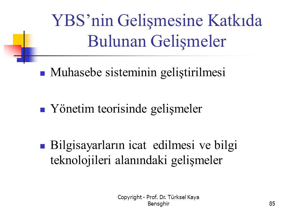 YBS'nin Gelişmesine Katkıda Bulunan Gelişmeler Muhasebe sisteminin geliştirilmesi Yönetim teorisinde gelişmeler Bilgisayarların icat edilmesi ve bilgi