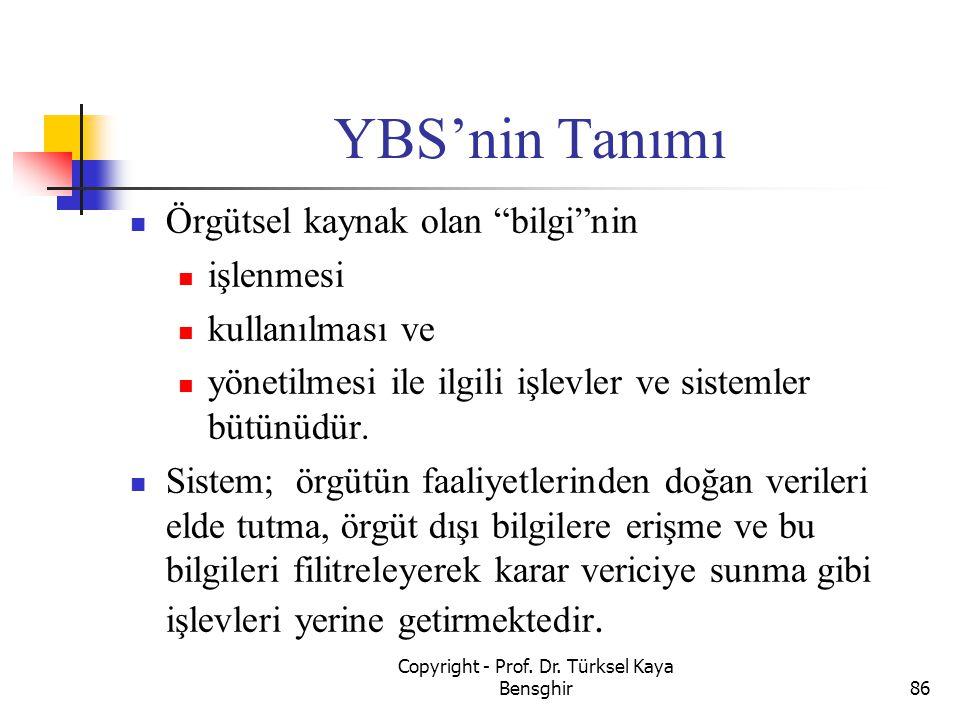 """YBS'nin Tanımı Örgütsel kaynak olan """"bilgi""""nin işlenmesi kullanılması ve yönetilmesi ile ilgili işlevler ve sistemler bütünüdür. Sistem; örgütün faali"""