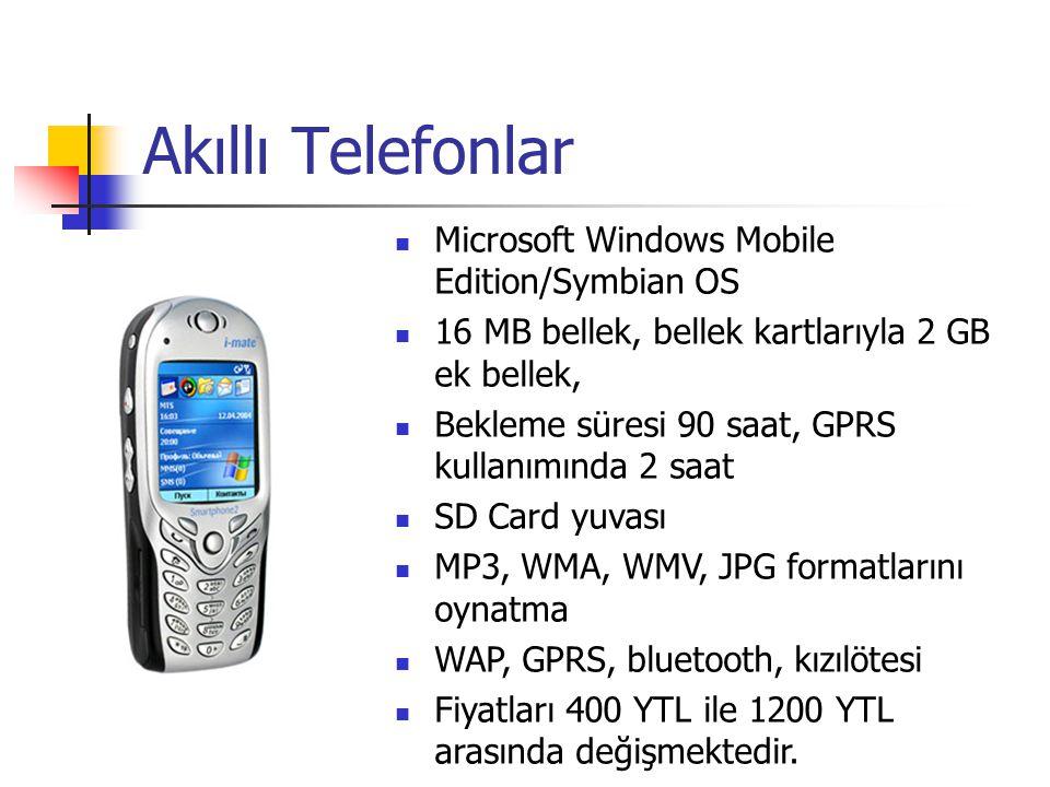 Akıllı Telefonlar Microsoft Windows Mobile Edition/Symbian OS 16 MB bellek, bellek kartlarıyla 2 GB ek bellek, Bekleme süresi 90 saat, GPRS kullanımında 2 saat SD Card yuvası MP3, WMA, WMV, JPG formatlarını oynatma WAP, GPRS, bluetooth, kızılötesi Fiyatları 400 YTL ile 1200 YTL arasında değişmektedir.