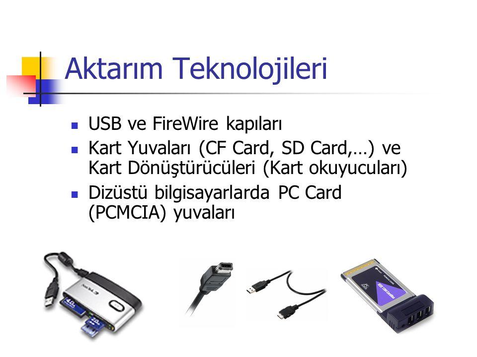 Aktarım Teknolojileri USB ve FireWire kapıları Kart Yuvaları (CF Card, SD Card,…) ve Kart Dönüştürücüleri (Kart okuyucuları) Dizüstü bilgisayarlarda PC Card (PCMCIA) yuvaları