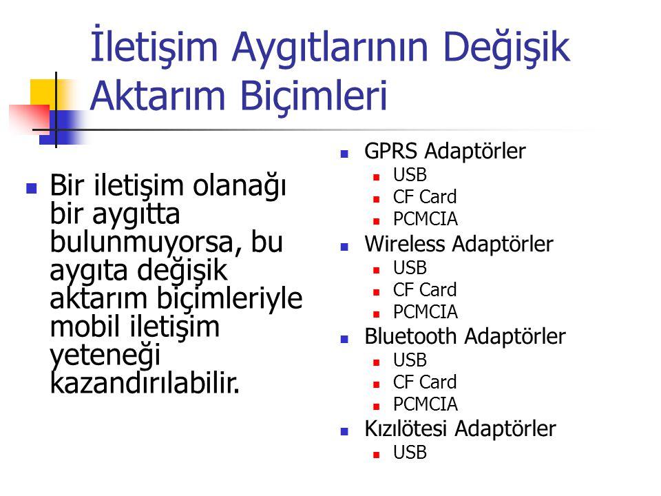 İletişim Aygıtlarının Değişik Aktarım Biçimleri GPRS Adaptörler USB CF Card PCMCIA Wireless Adaptörler USB CF Card PCMCIA Bluetooth Adaptörler USB CF Card PCMCIA Kızılötesi Adaptörler USB Bir iletişim olanağı bir aygıtta bulunmuyorsa, bu aygıta değişik aktarım biçimleriyle mobil iletişim yeteneği kazandırılabilir.