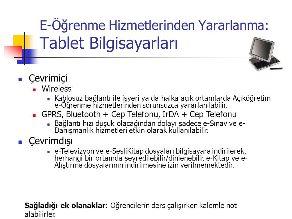 E-Öğrenme Hizmetlerinden Yararlanma: Tablet Bilgisayarları Sağladığı ek olanaklar: Öğrencilerin ders çalışırken kalemle not alabilirler. Çevrimiçi Wir