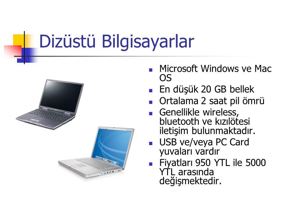 Dizüstü Bilgisayarlar Microsoft Windows ve Mac OS En düşük 20 GB bellek Ortalama 2 saat pil ömrü Genellikle wireless, bluetooth ve kızılötesi iletişim bulunmaktadır.