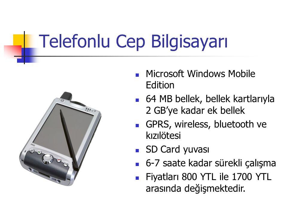 Telefonlu Cep Bilgisayarı Microsoft Windows Mobile Edition 64 MB bellek, bellek kartlarıyla 2 GB'ye kadar ek bellek GPRS, wireless, bluetooth ve kızılötesi SD Card yuvası 6-7 saate kadar sürekli çalışma Fiyatları 800 YTL ile 1700 YTL arasında değişmektedir.