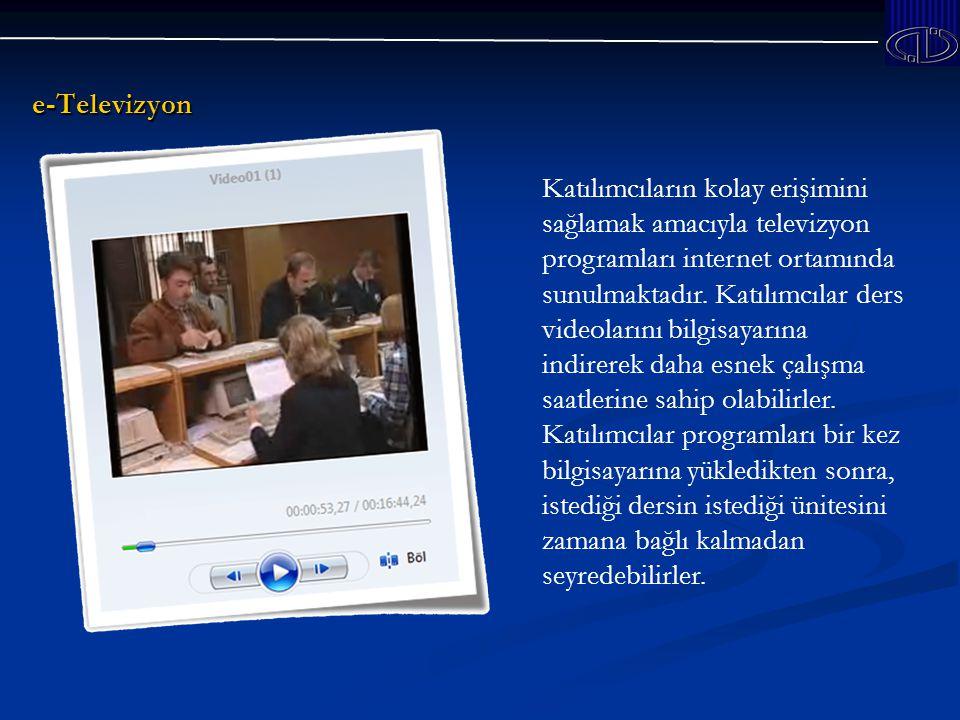 e-Televizyon Katılımcıların kolay erişimini sağlamak amacıyla televizyon programları internet ortamında sunulmaktadır.