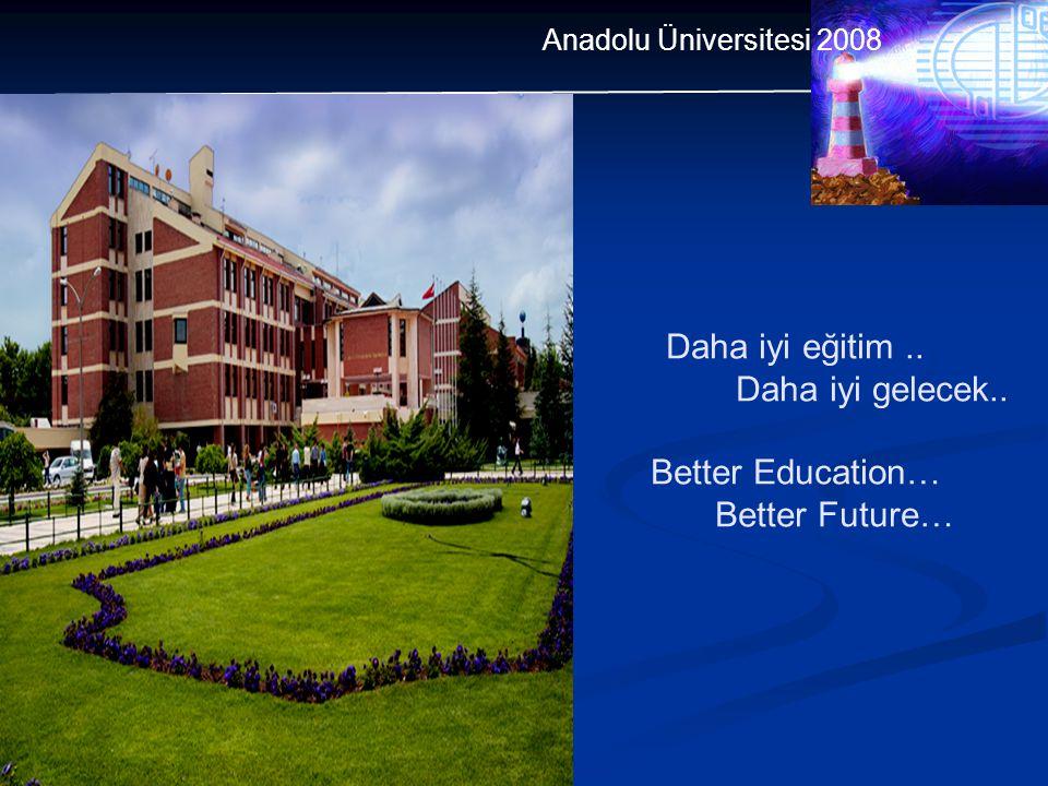 Daha iyi eğitim.. Daha iyi gelecek.. Better Education… Better Future… Anadolu Üniversitesi 2008