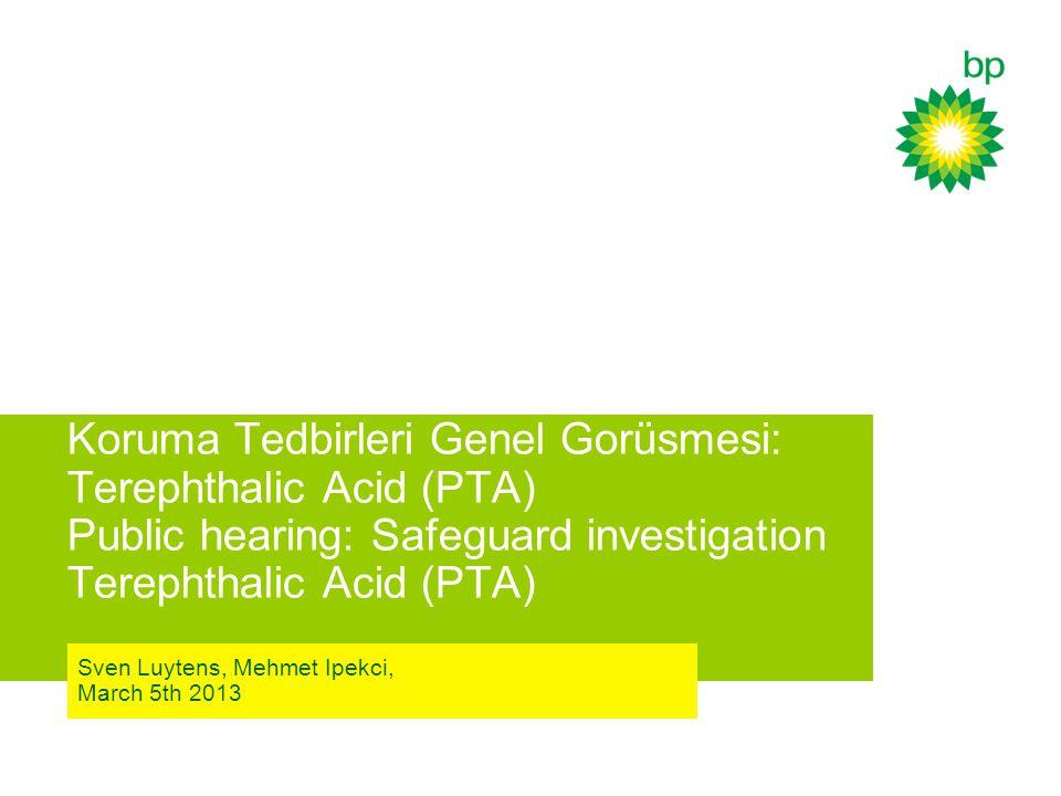 Koruma Tedbirleri Genel Gorüsmesi: Terephthalic Acid (PTA) Public hearing: Safeguard investigation Terephthalic Acid (PTA) Sven Luytens, Mehmet Ipekci