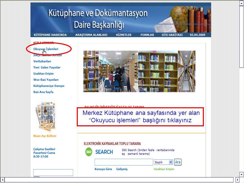Merkez Kütüphane ana sayfasında yer alan Okuyucu işlemleri başlığını tıklayınız
