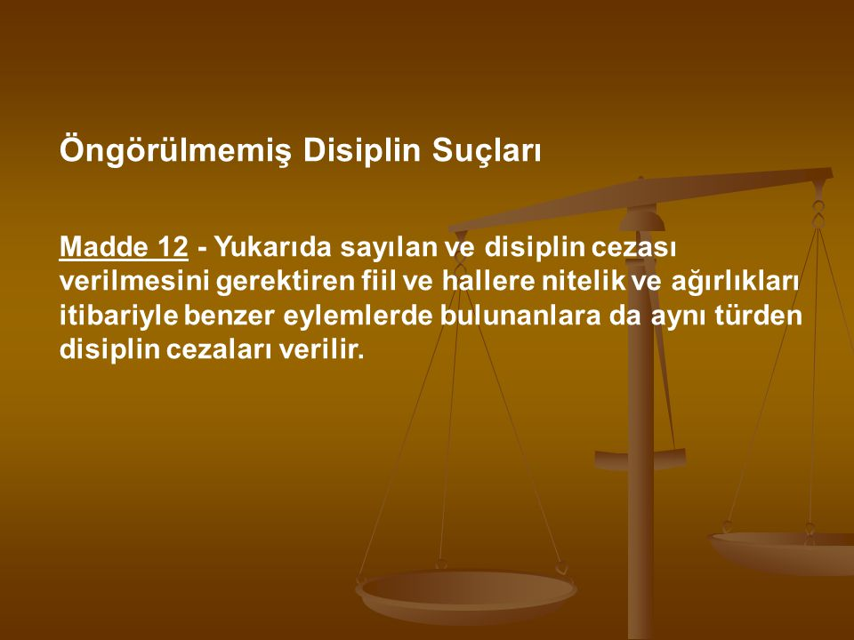 Öngörülmemiş Disiplin Suçları Madde 12 - Yukarıda sayılan ve disiplin cezası verilmesini gerektiren fiil ve hallere nitelik ve ağırlıkları itibariyle