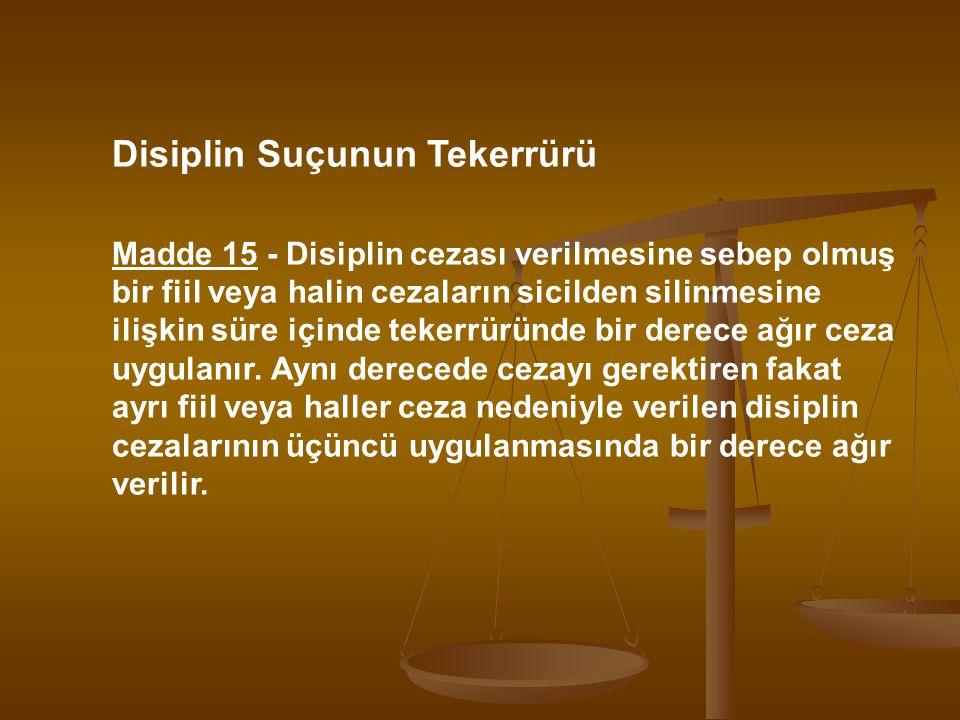 Disiplin Suçunun Tekerrürü Madde 15 - Disiplin cezası verilmesine sebep olmuş bir fiil veya halin cezaların sicilden silinmesine ilişkin süre içinde t