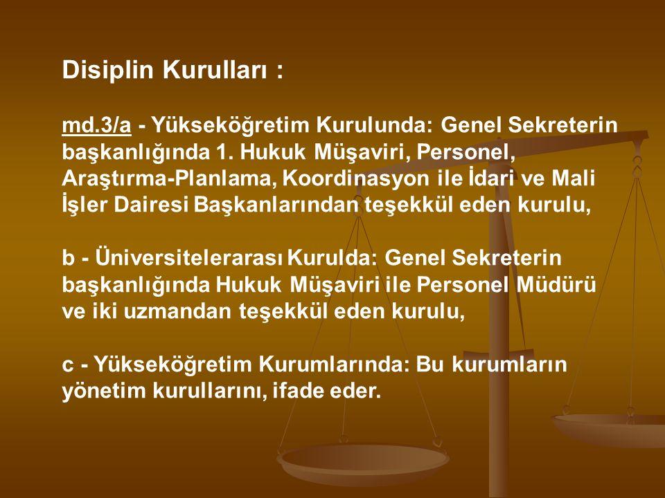Disiplin Kurulları : md.3/a - Yükseköğretim Kurulunda: Genel Sekreterin başkanlığında 1. Hukuk Müşaviri, Personel, Araştırma-Planlama, Koordinasyon il