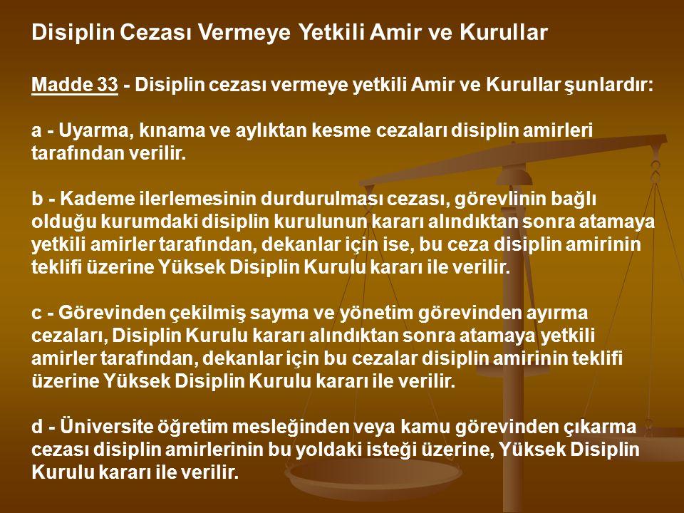 Disiplin Cezası Vermeye Yetkili Amir ve Kurullar Madde 33 - Disiplin cezası vermeye yetkili Amir ve Kurullar şunlardır: a - Uyarma, kınama ve aylıktan